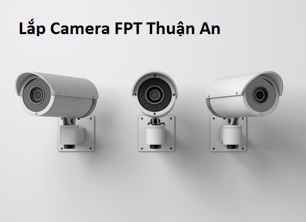Lắp Camera FPT Huyện Thuận An