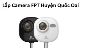 Lắp Camera FPT Huyện Quốc Oai