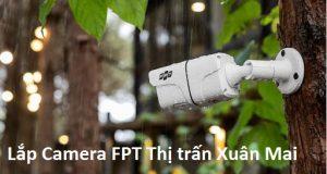 Lắp Camera FPT Thị trấn Xuân Mai